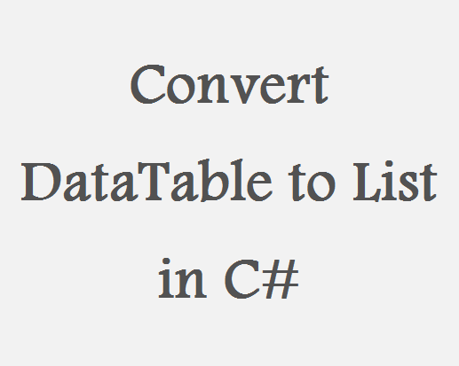 Convert DataTable to List C# - Techno Thirsty