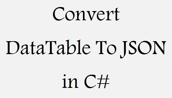 Convert Datatable To Json In C Techno Thirsty
